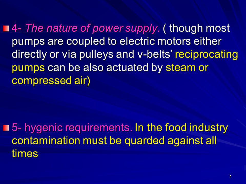 7 4- The nature of power supply. ( though most pumps are coupled to electric motors either directly or via pulleys and v-belts' reciprocating pumps ca