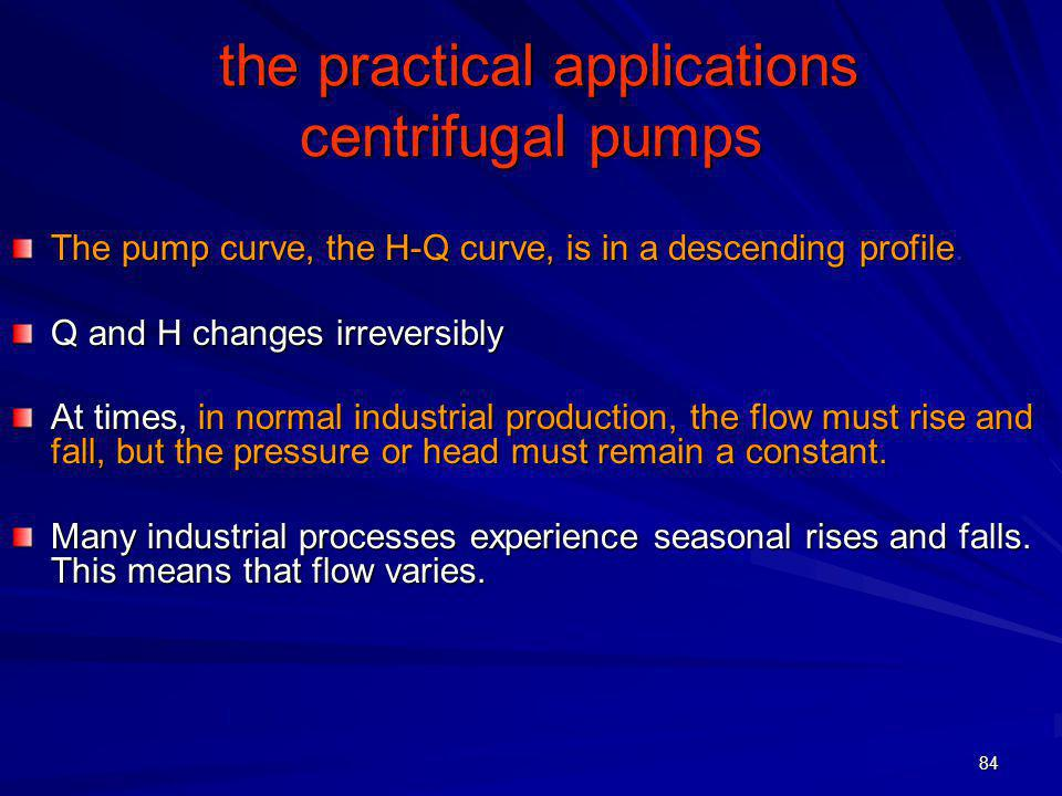 84 the practical applications centrifugal pumps the practical applications centrifugal pumps The pump curve, the H-Q curve, is in a descending profile