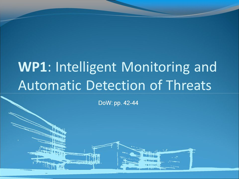 DoW: pp. 42-44 WP1: Intelligent Monitoring and Automatic Detection of Threats