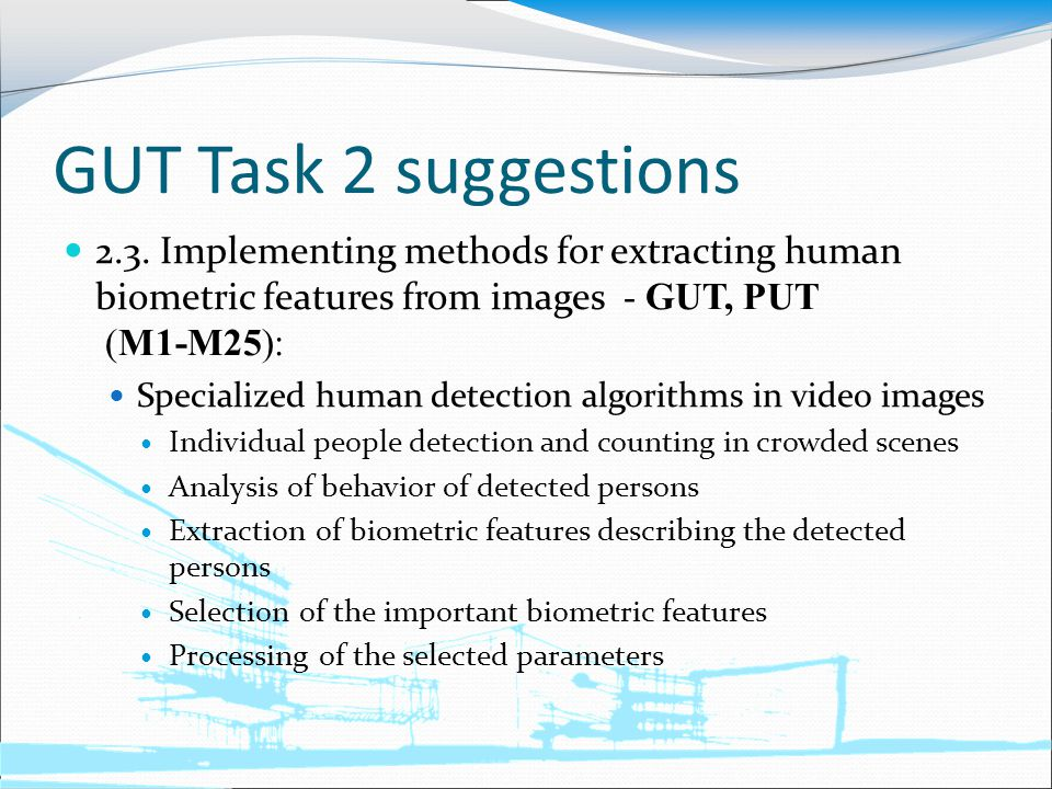 GUT Task 2 suggestions 2.3. Implementing methods for extracting human biometric features from images - GUT, PUT (M1-M25): Specialized human detection
