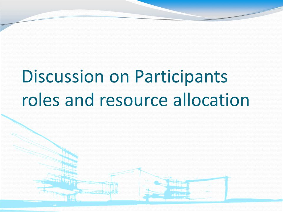 Discussion on Participants roles and resource allocation