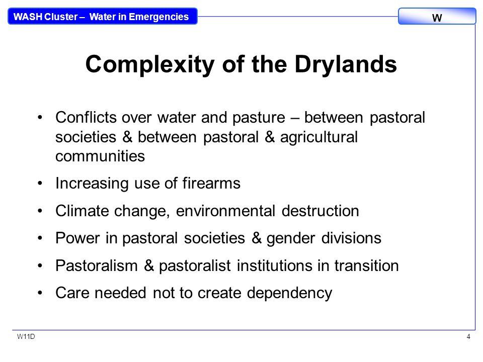 WASH Cluster – Water in Emergencies W W11D4 Complexity of the Drylands Conflicts over water and pasture – between pastoral societies & between pastora