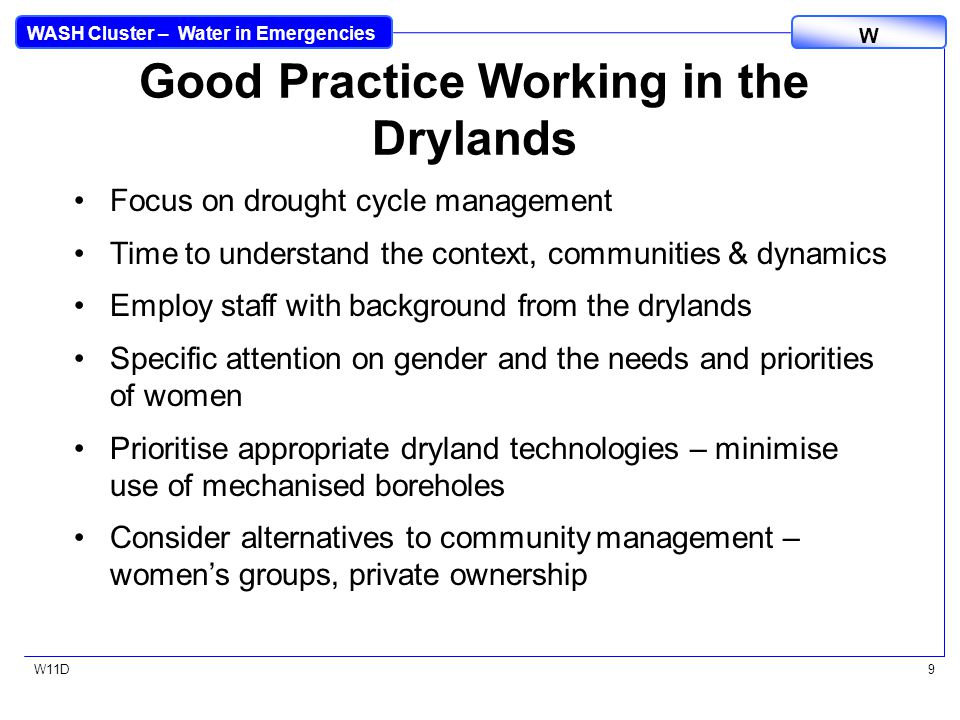 WASH Cluster – Water in Emergencies W W11D9 Good Practice Working in the Drylands Focus on drought cycle management Time to understand the context, co