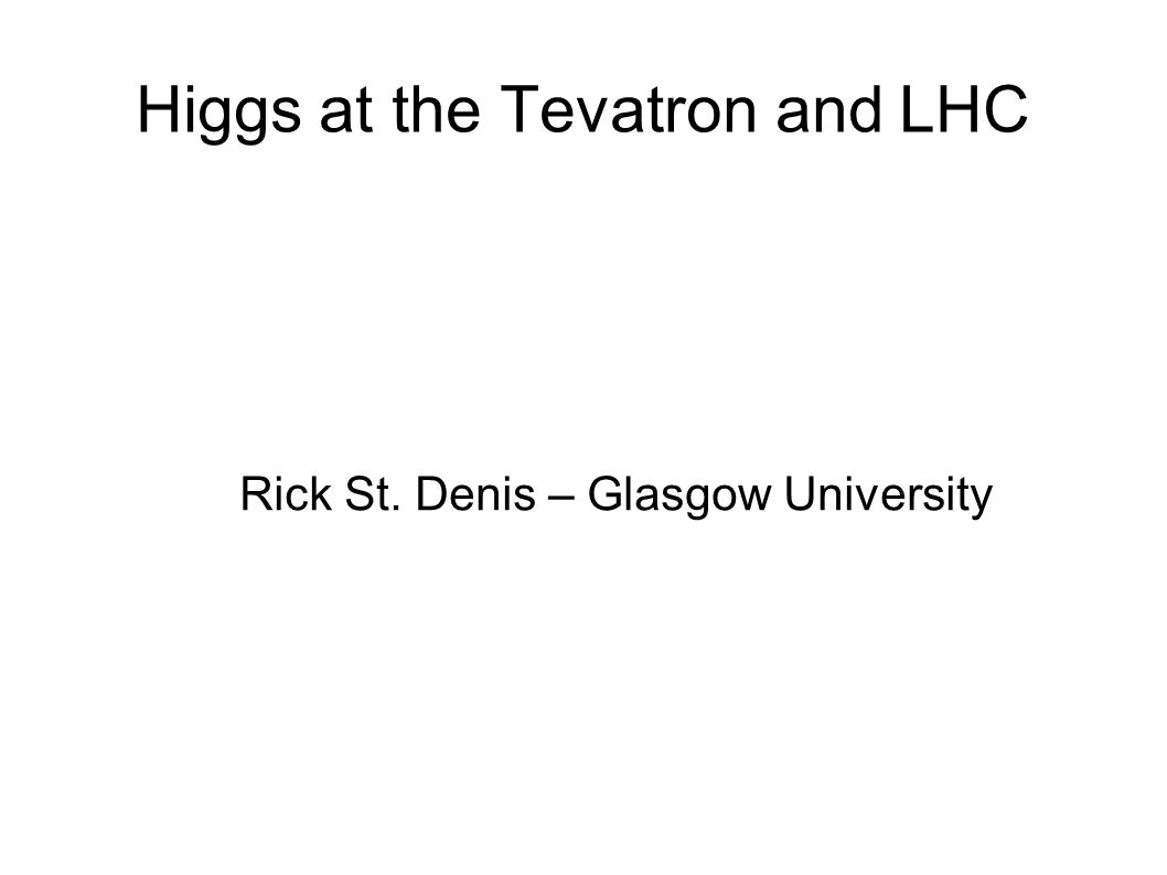 Higgs at the Tevatron and LHC Rick St. Denis – Glasgow University