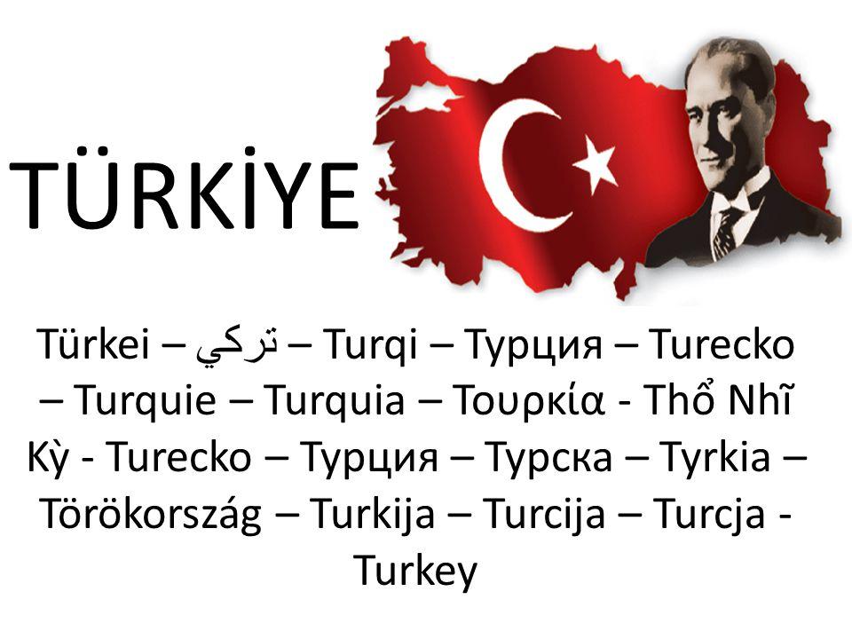 Türkei – تركي – Turqi – Турция – Turecko – Turquie – Turquia – Τουρκία - Thổ Nhĩ Kỳ - Turecko – Турция – Турска – Tyrkia – Törökország – Turkija – Turcija – Turcja - Turkey TÜRKİYE