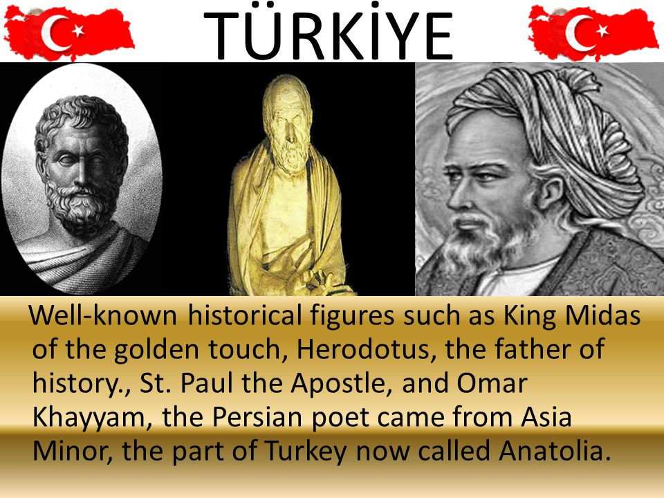 11 Well-known historical figures such as King Midas of the golden touch, Herodotus, the father of history., St. Paul the Apostle, and Omar Khayyam, th