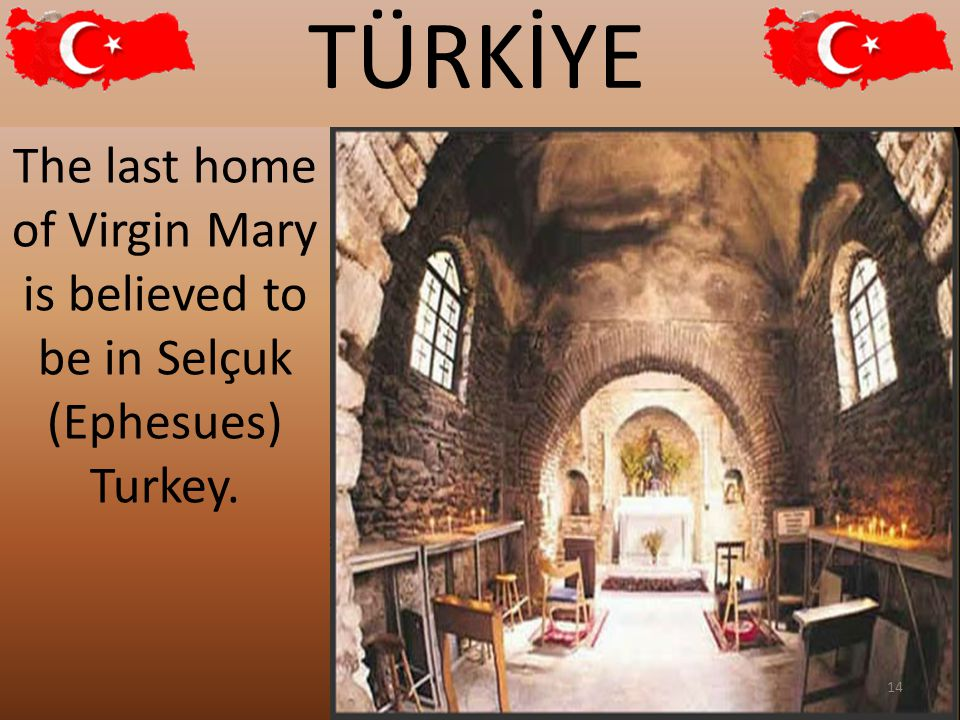 TÜRKİYE The last home of Virgin Mary is believed to be in Selçuk (Ephesues) Turkey. 14