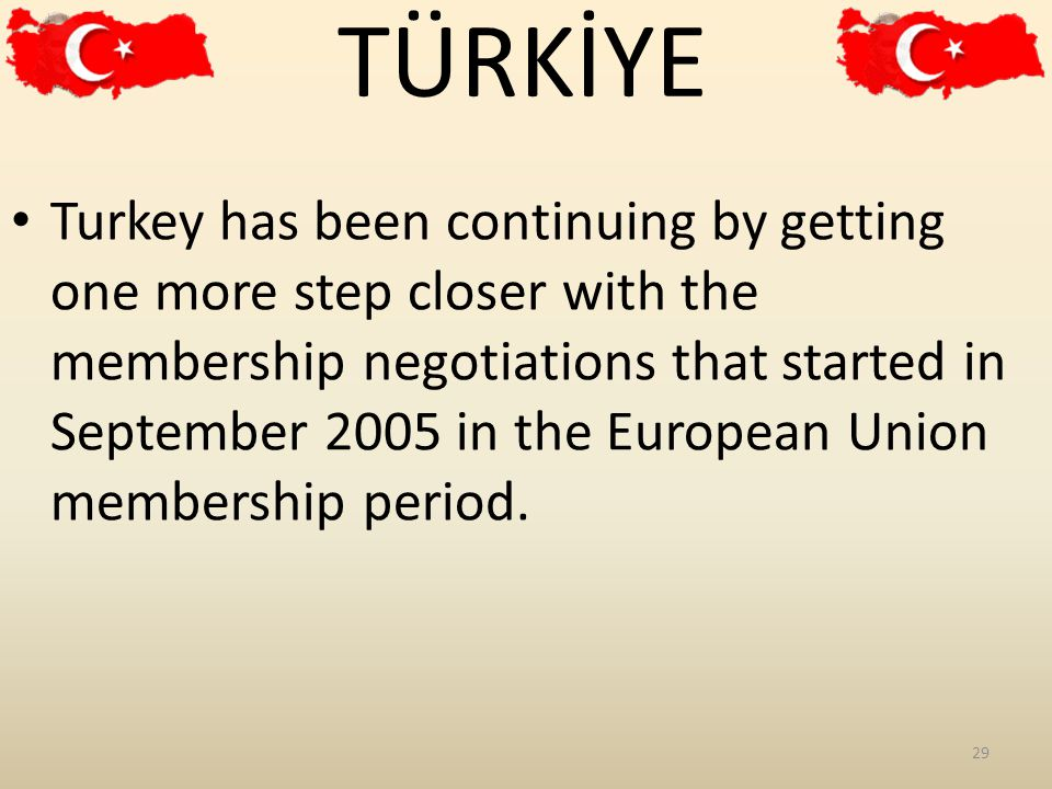 Turkey has been continuing by getting one more step closer with the membership negotiations that started in September 2005 in the European Union membership period.