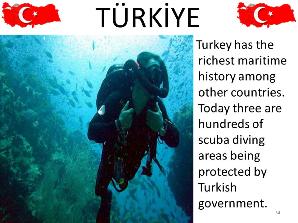 Turkey has the richest maritime history among other countries. Today three are hundreds of scuba diving areas being protected by Turkish government. 3
