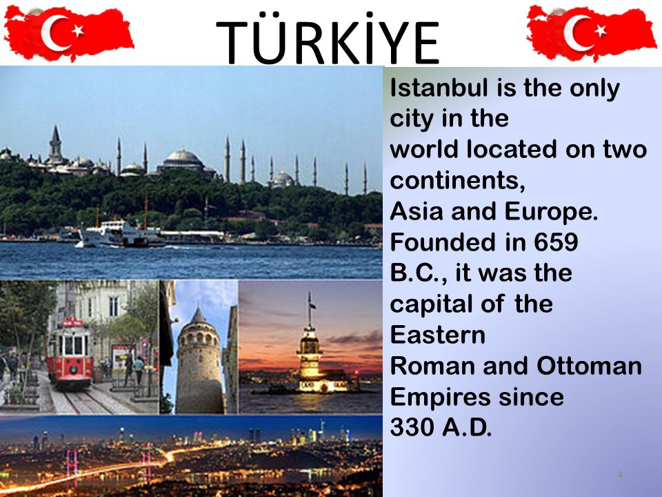 Istanbul is the only city in the world located on two continents, Asia and Europe.