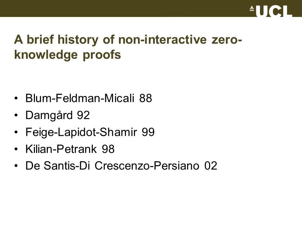 A brief history of non-interactive zero- knowledge proofs Blum-Feldman-Micali 88 Damgård 92 Feige-Lapidot-Shamir 99 Kilian-Petrank 98 De Santis-Di Crescenzo-Persiano 02
