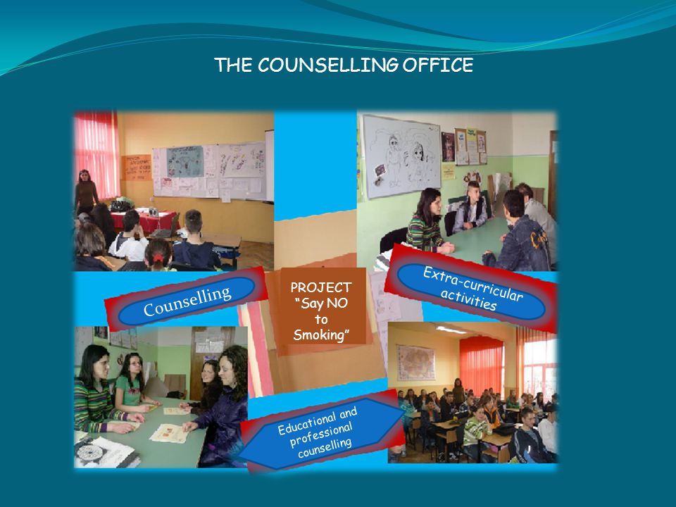 THE COUNSELLING OFFICE Counselling Extra-curricular activities Educational and professional counselling PROJECT Say NO to Smoking