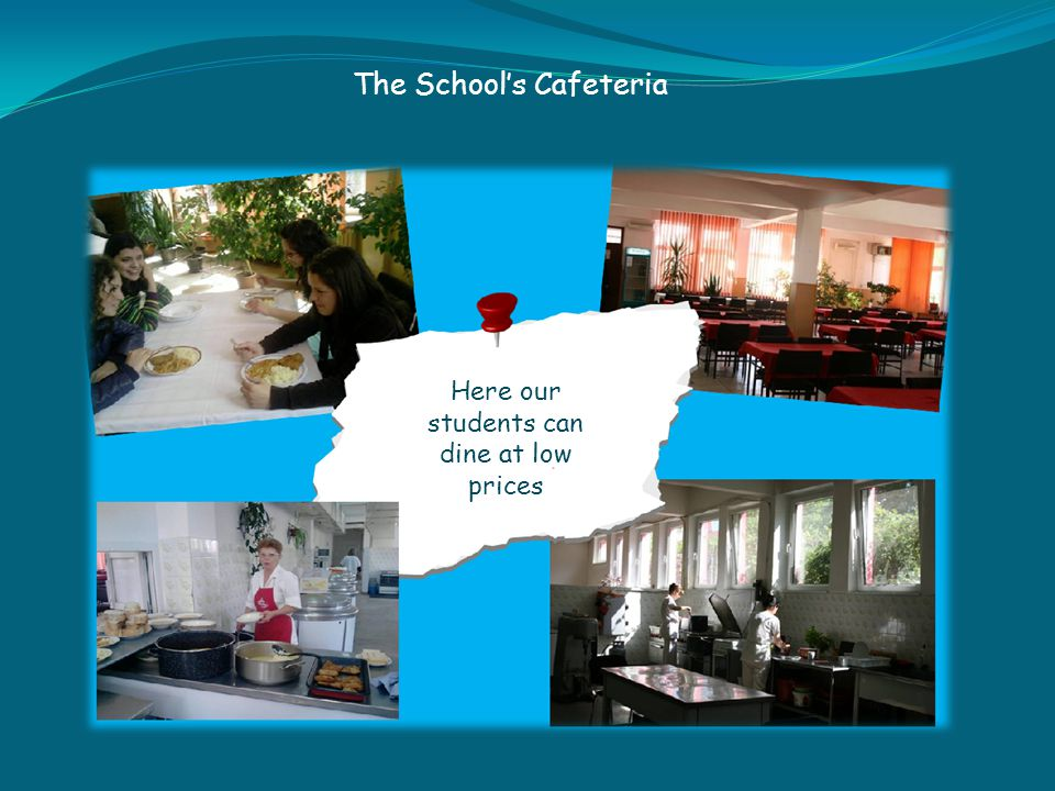 The School's Cafeteria Here our students can dine at low prices