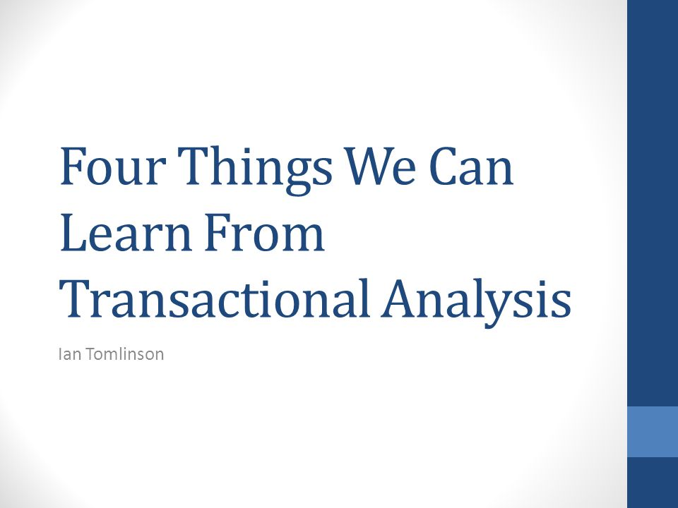 Four Things We Can Learn From Transactional Analysis Ian Tomlinson
