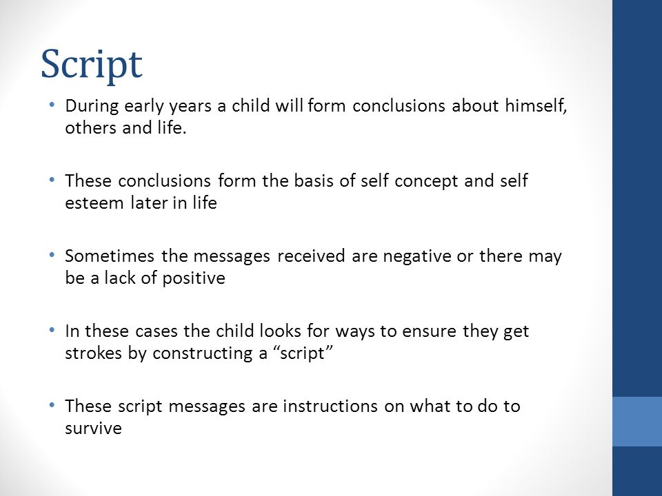 Script During early years a child will form conclusions about himself, others and life.