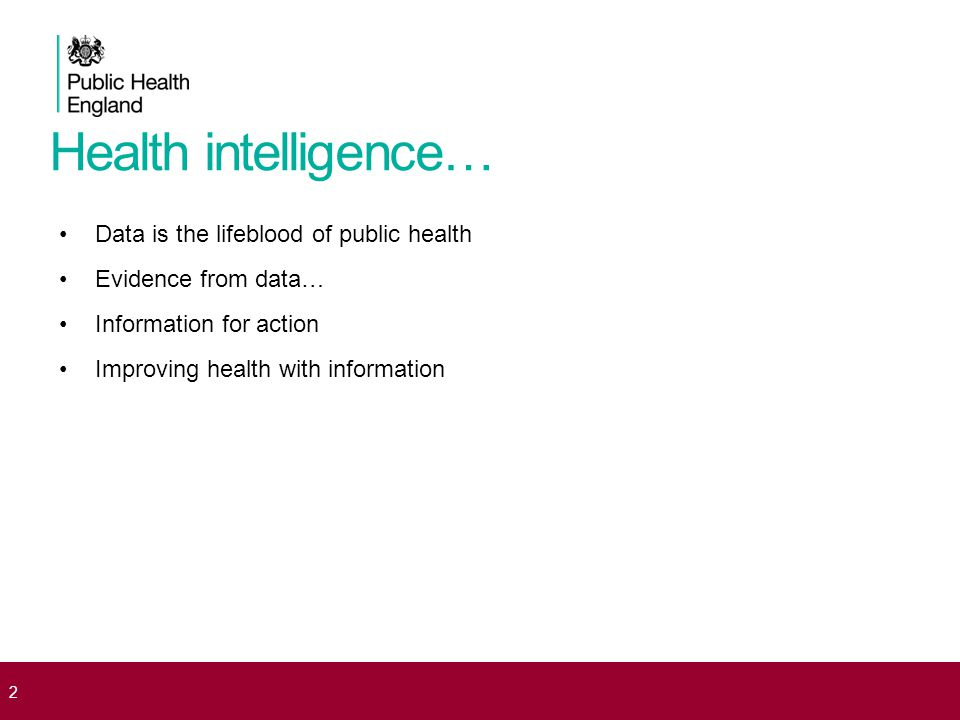 2 Health intelligence… Data is the lifeblood of public health Evidence from data… Information for action Improving health with information