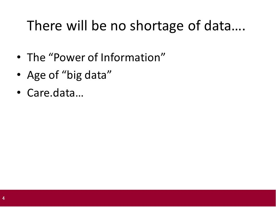 There will be no shortage of data…. The Power of Information Age of big data Care.data… 4 4