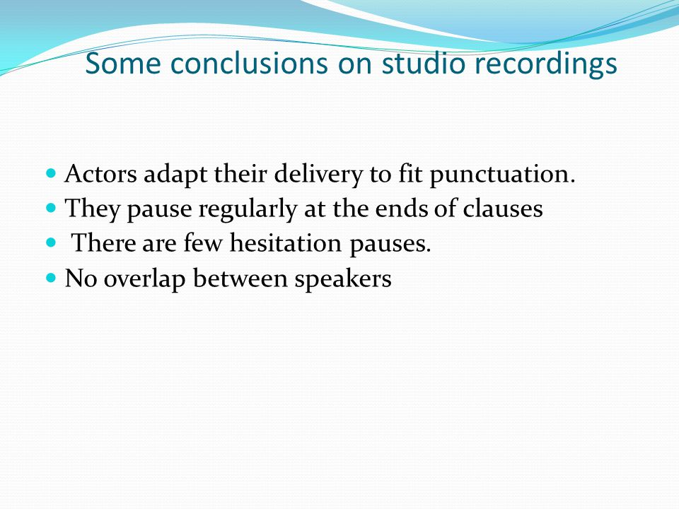 Some conclusions on studio recordings Actors adapt their delivery to fit punctuation.
