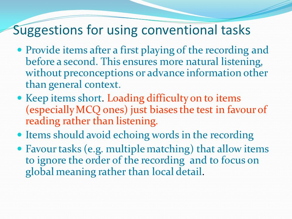 Suggestions for using conventional tasks Provide items after a first playing of the recording and before a second.