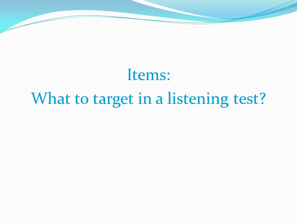Items: What to target in a listening test