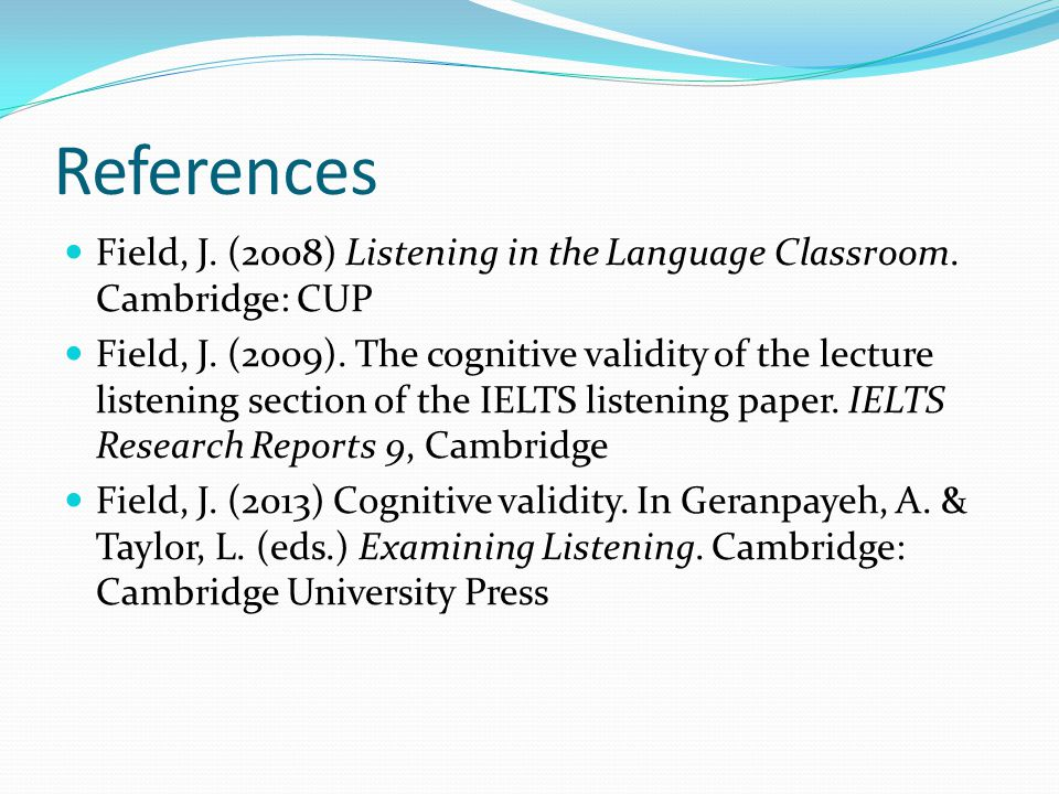 References Field, J. (2008) Listening in the Language Classroom.