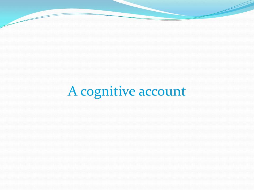 A cognitive account