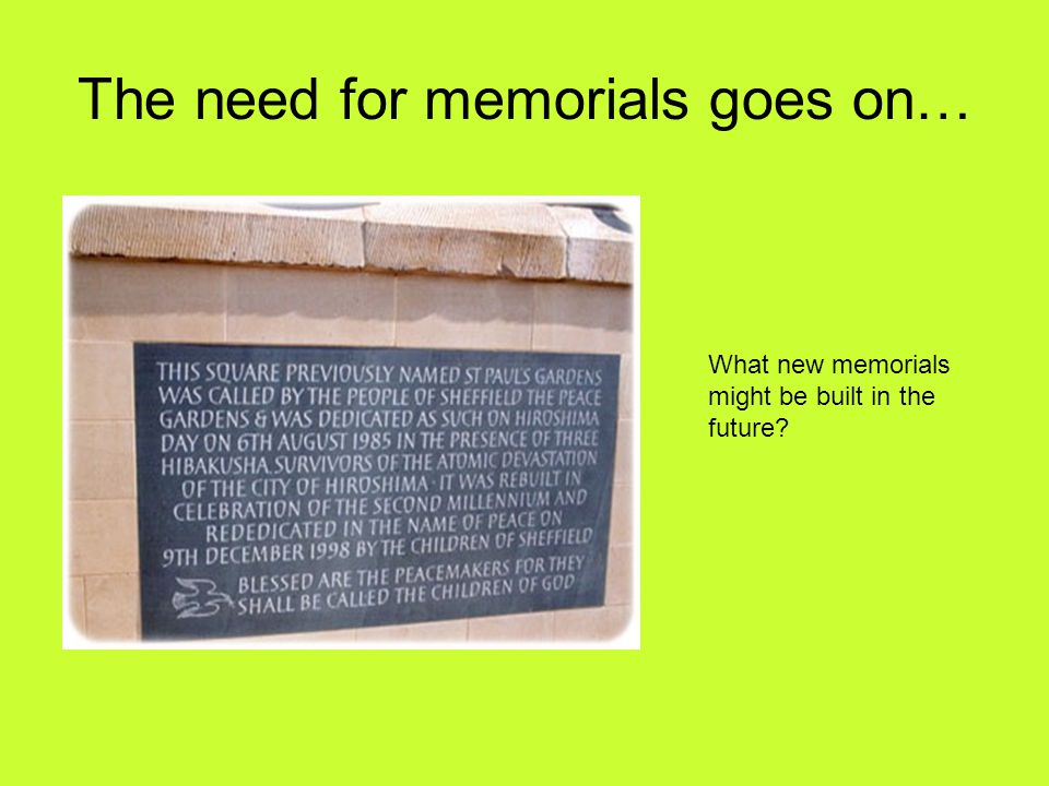 The need for memorials goes on… What new memorials might be built in the future?