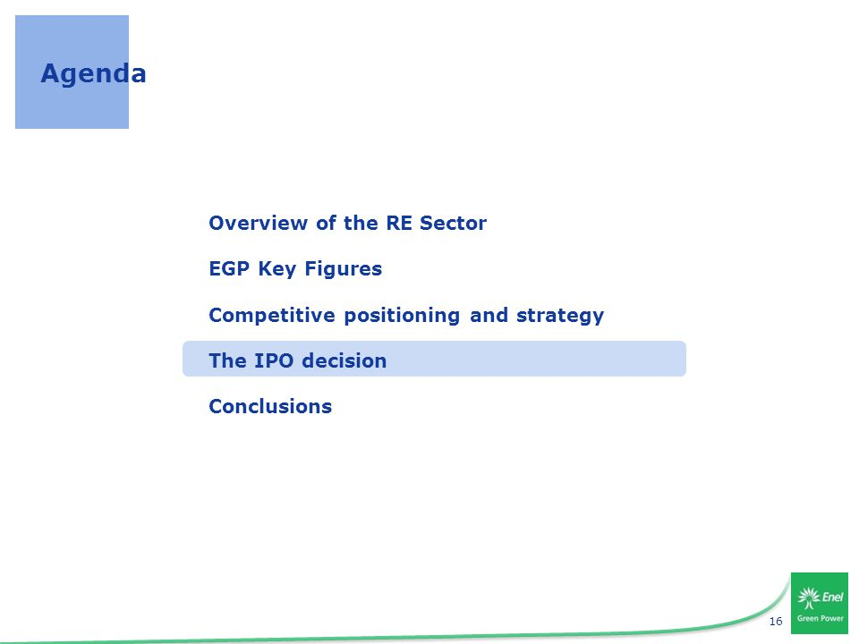 16 Agenda Overview of the RE Sector EGP Key Figures Competitive positioning and strategy The IPO decision Conclusions