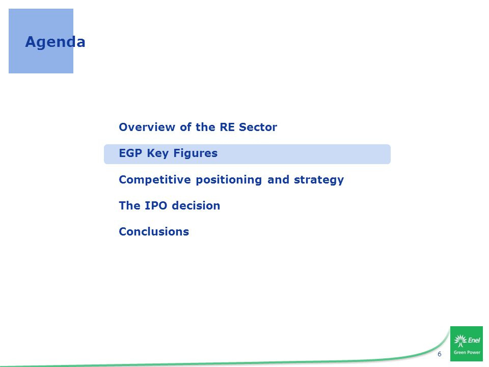6 Agenda Overview of the RE Sector EGP Key Figures Competitive positioning and strategy The IPO decision Conclusions