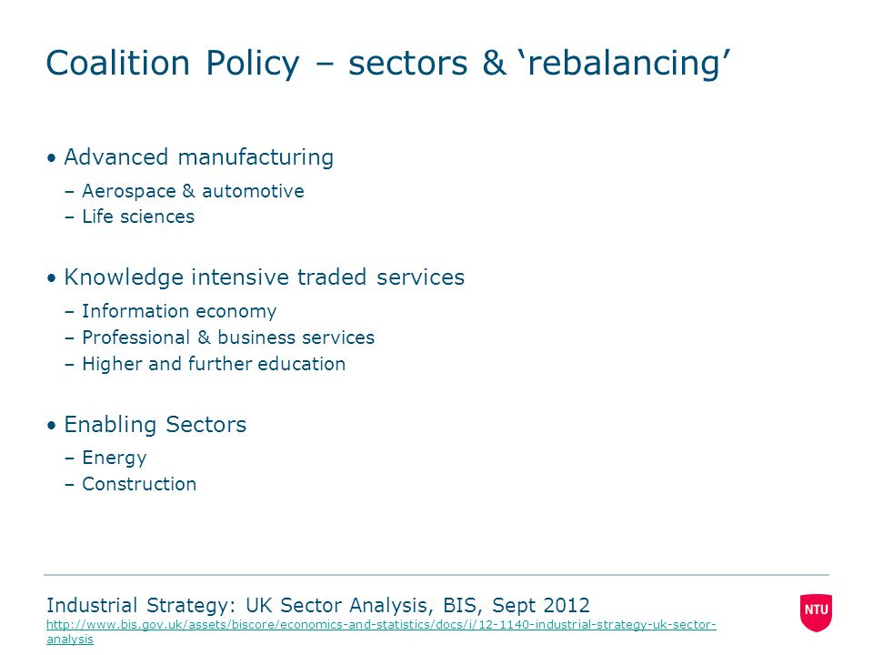 Coalition Policy – sectors & 'rebalancing' Advanced manufacturing –Aerospace & automotive –Life sciences Knowledge intensive traded services –Informat