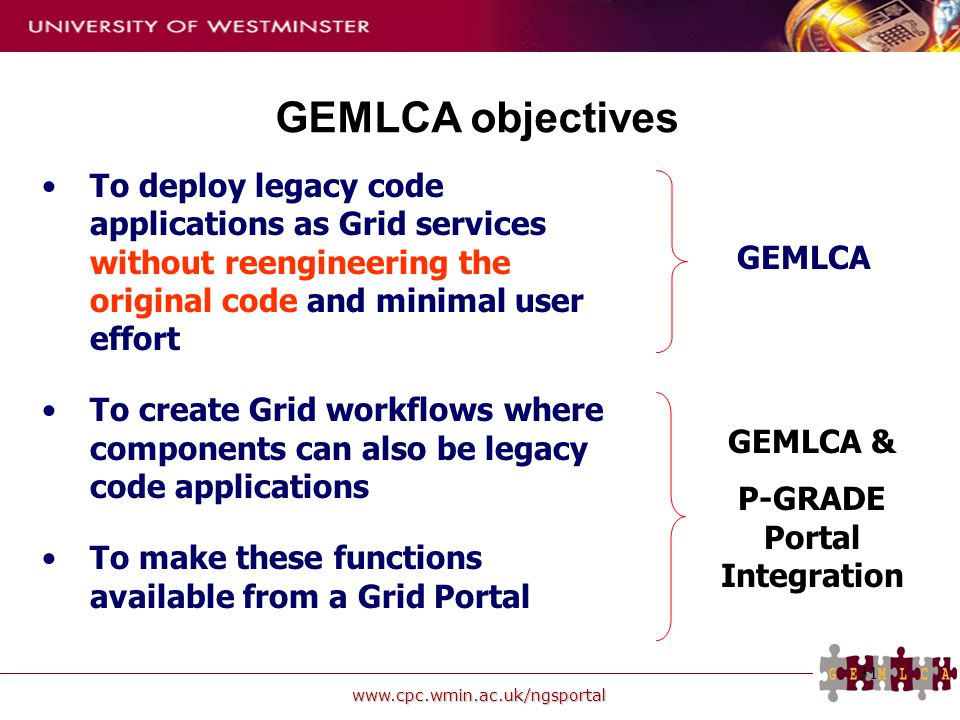 www.cpc.wmin.ac.uk/ngsportal 31 GEMLCA objectives To deploy legacy code applications as Grid services without reengineering the original code and mini