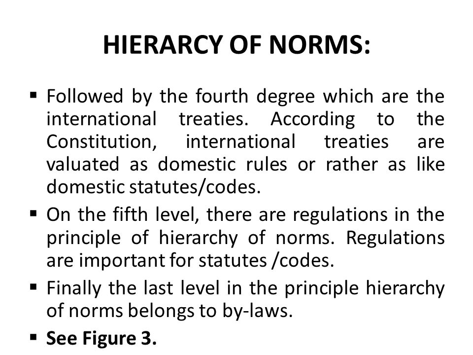 HIERARCY OF NORMS:  Followed by the fourth degree which are the international treaties. According to the Constitution, international treaties are val