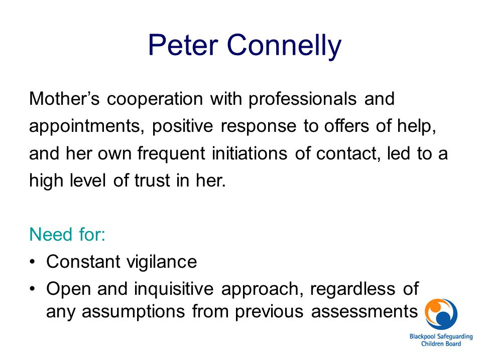 Peter Connelly Mother's cooperation with professionals and appointments, positive response to offers of help, and her own frequent initiations of cont