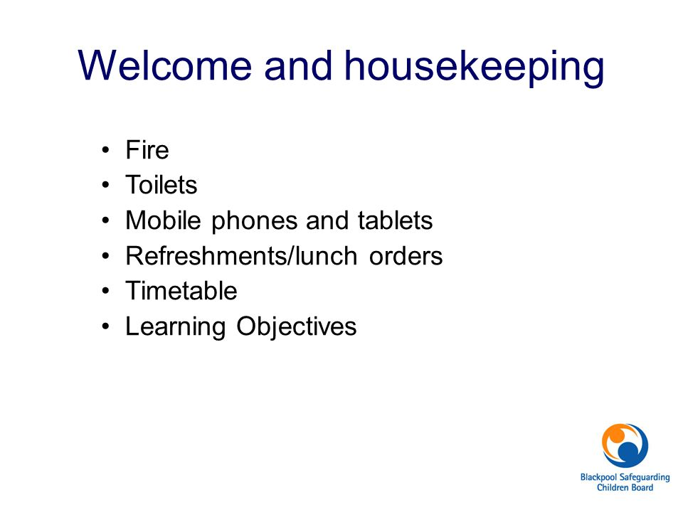 Welcome and housekeeping Fire Toilets Mobile phones and tablets Refreshments/lunch orders Timetable Learning Objectives