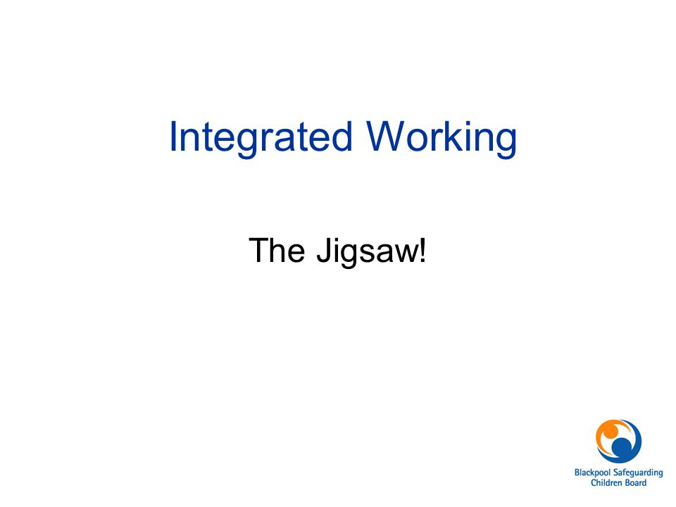 Integrated Working The Jigsaw!