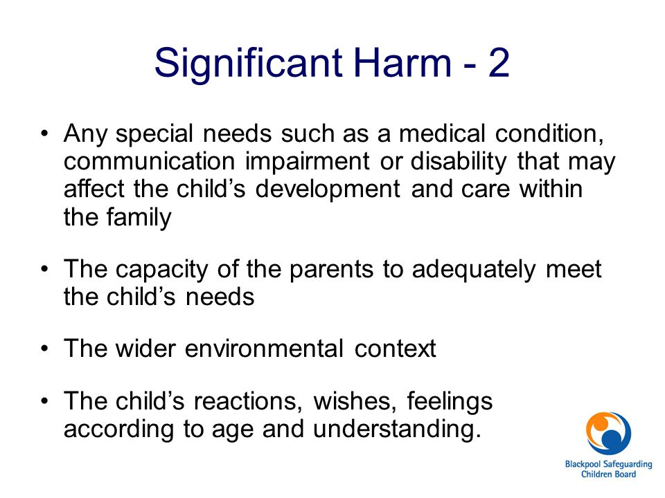 Any special needs such as a medical condition, communication impairment or disability that may affect the child's development and care within the fami