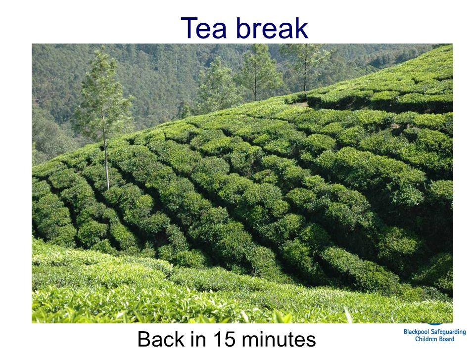 Tea break Back in 15 minutes