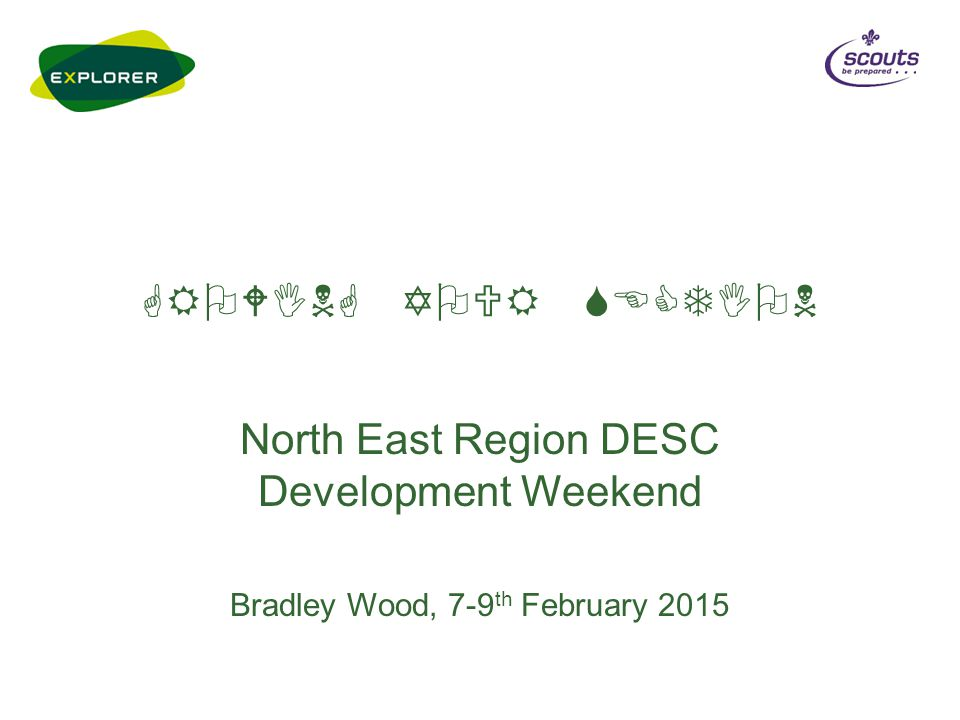 GROWING YOUR SECTION North East Region DESC Development Weekend Bradley Wood, 7-9 th February 2015