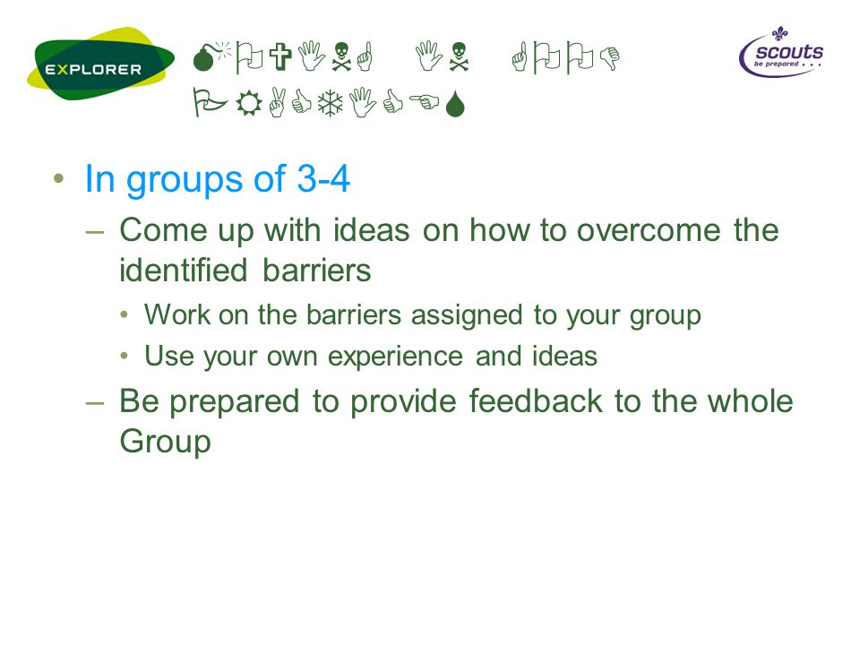 MOVING IN GOOD PRACTICES In groups of 3-4 –Come up with ideas on how to overcome the identified barriers Work on the barriers assigned to your group U