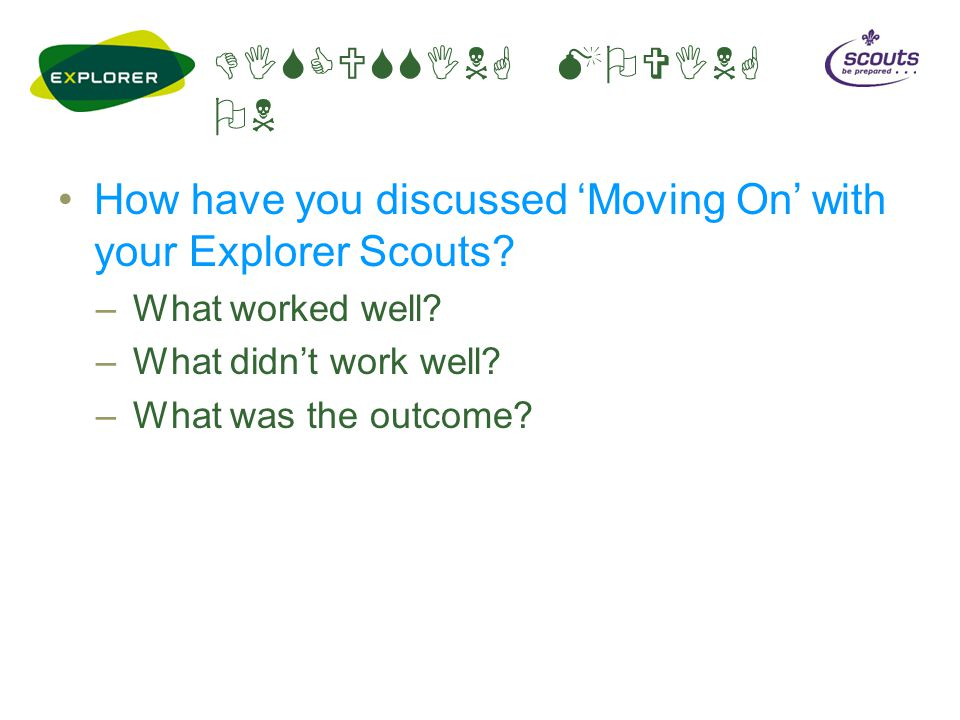 DISCUSSING MOVING ON How have you discussed 'Moving On' with your Explorer Scouts.