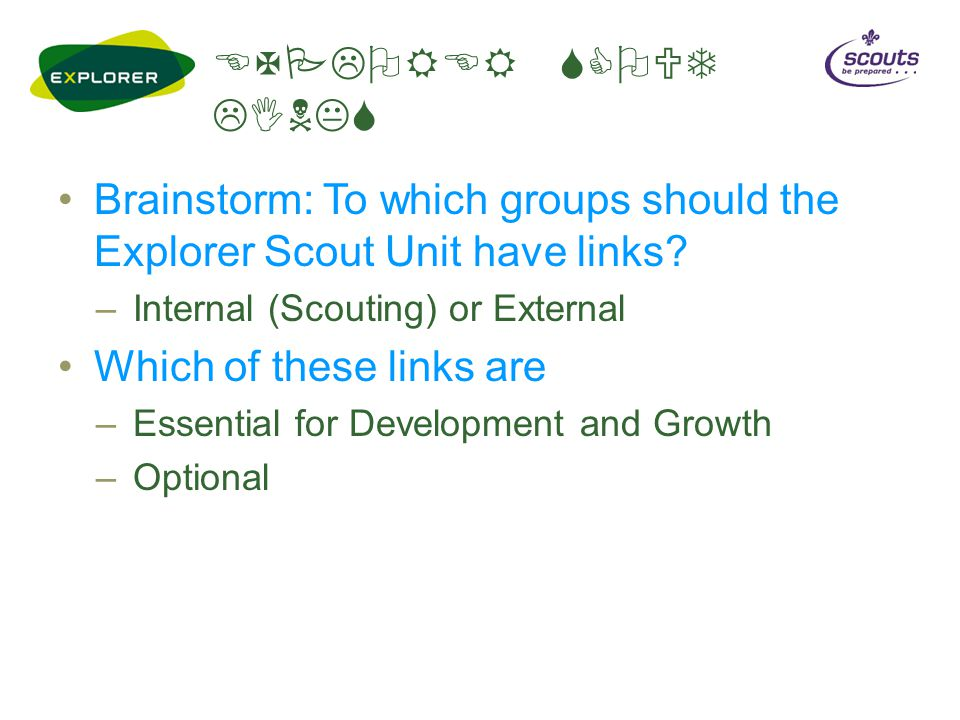 EXPLORER SCOUT LINKS Brainstorm: To which groups should the Explorer Scout Unit have links.