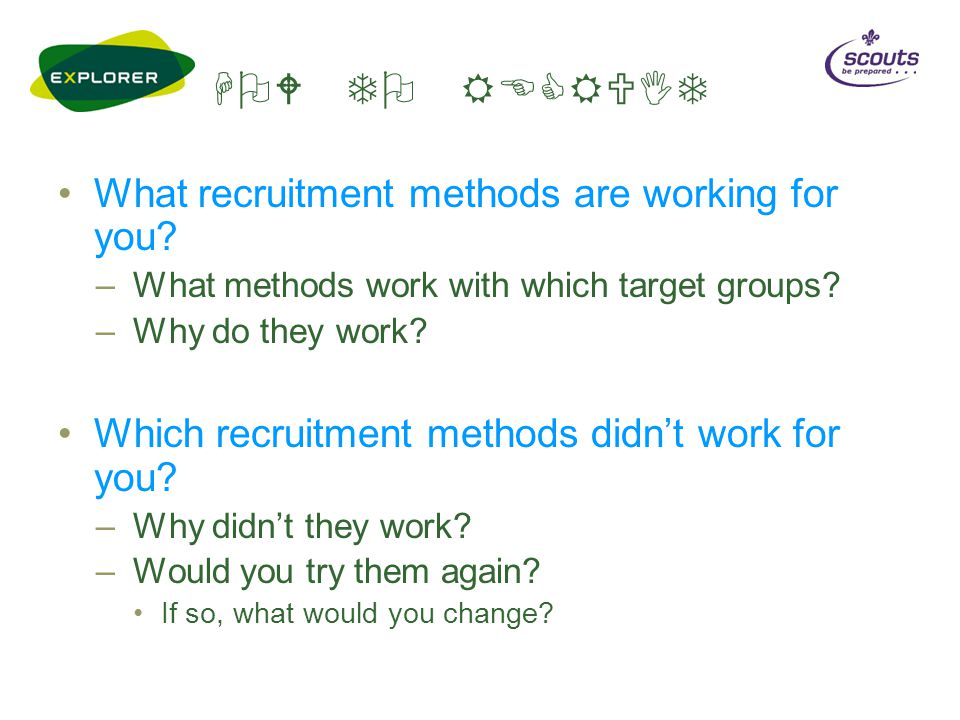 HOW TO RECRUIT What recruitment methods are working for you.