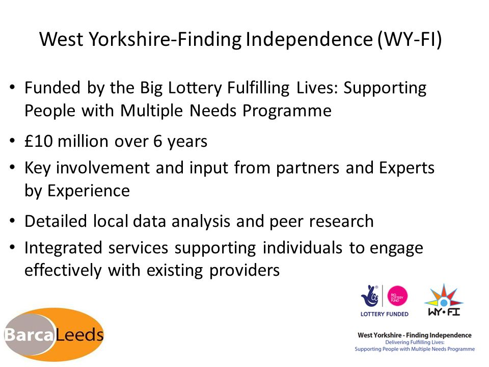 West Yorkshire-Finding Independence (WY-FI) Funded by the Big Lottery Fulfilling Lives: Supporting People with Multiple Needs Programme £10 million ov