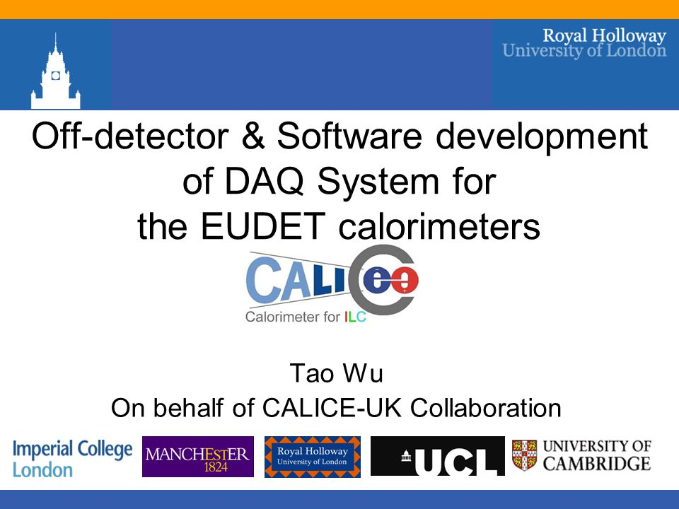 Off-detector & Software development of DAQ System for the EUDET calorimeters Tao Wu On behalf of CALICE-UK Collaboration