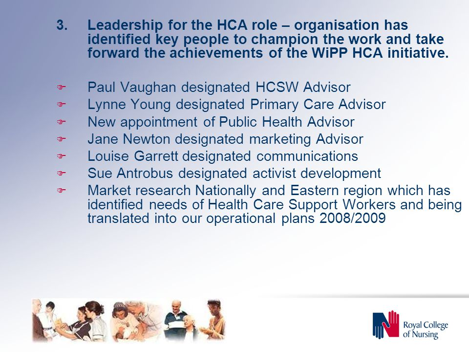 3.Leadership for the HCA role – organisation has identified key people to champion the work and take forward the achievements of the WiPP HCA initiative.
