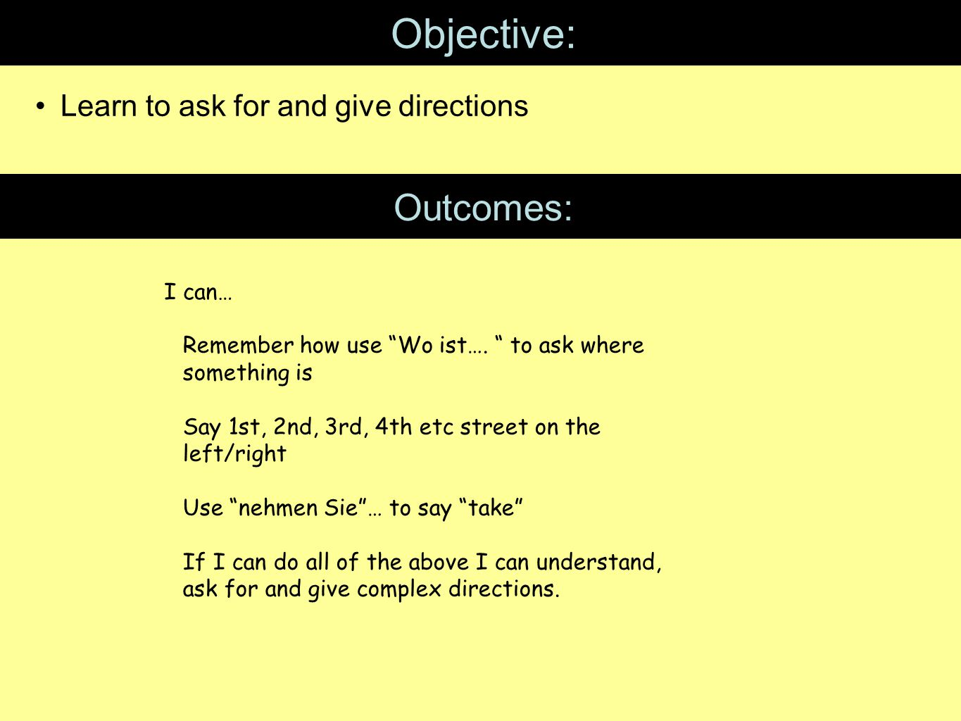 Objective: Learn to ask for and give directions Outcomes: I can… Remember how use Wo ist….