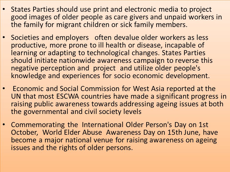 States Parties should use print and electronic media to project good images of older people as care givers and unpaid workers in the family for migrant children or sick family members.