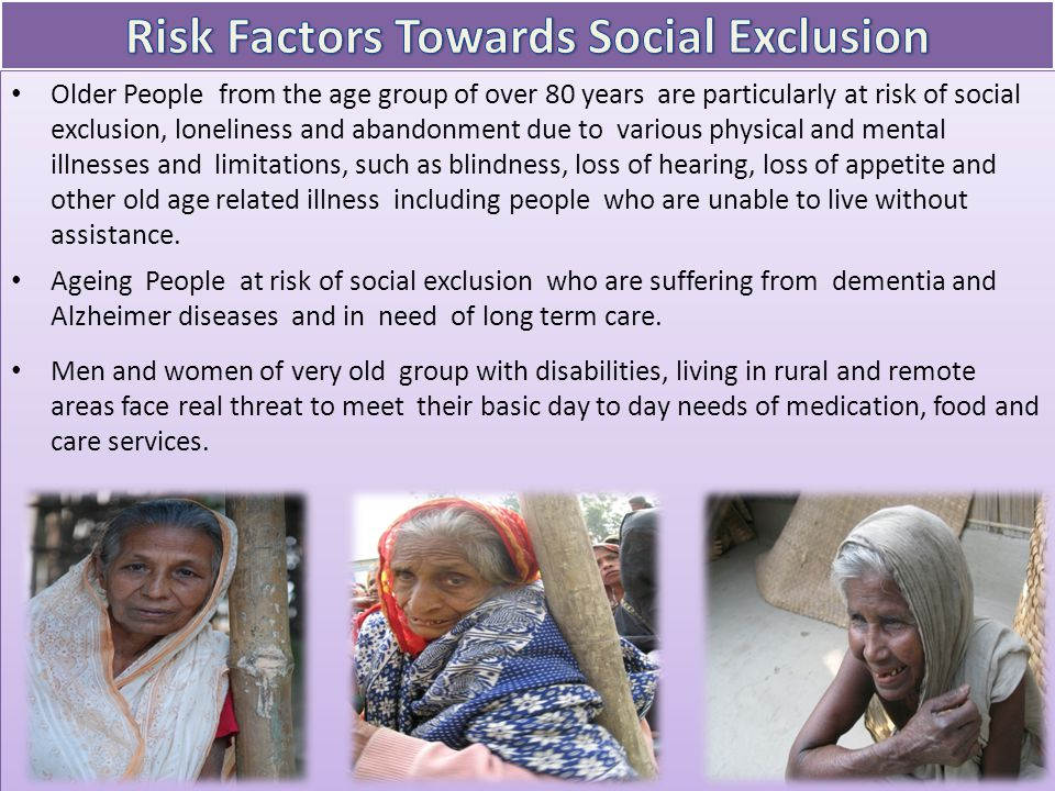Older People from the age group of over 80 years are particularly at risk of social exclusion, loneliness and abandonment due to various physical and