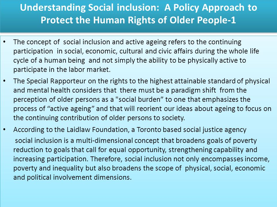 Understanding Social inclusion: A Policy Approach to Protect the Human Rights of Older People-1 The concept of social inclusion and active ageing refe