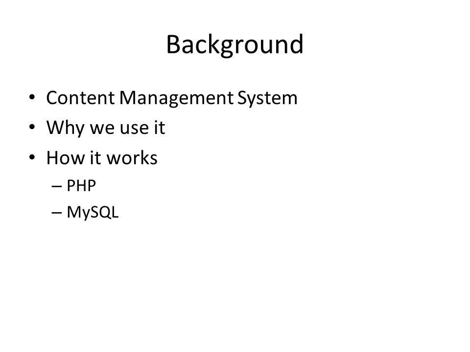 Background Content Management System Why we use it How it works – PHP – MySQL